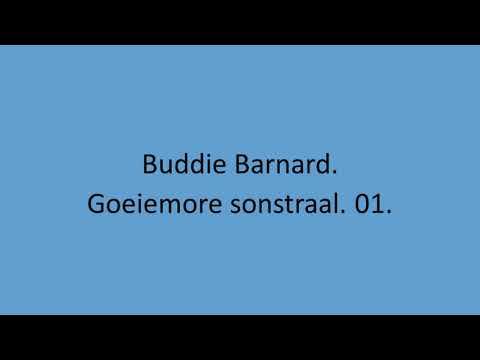 Buddie Barnard - Goeiemore sonstraal. 01.
