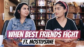 Video When Best Friends Fight Ft. MostlySane MP3, 3GP, MP4, WEBM, AVI, FLV Maret 2019