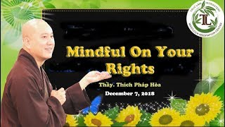 Mindful On Your Rights - Thay Thich Phap Hoa (Dec 7, 2018)