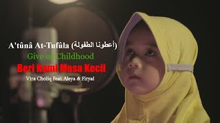 Video A'tuna At-Tufuli (أعطونا الطفولة) - Vira Choliq Feat. Aleya & Firyal (Cover) MP3, 3GP, MP4, WEBM, AVI, FLV Agustus 2018