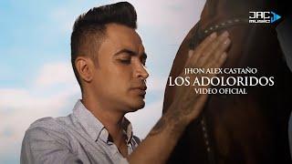Los Adoloridos - Jhon Alex Castaño (Video Oficial)