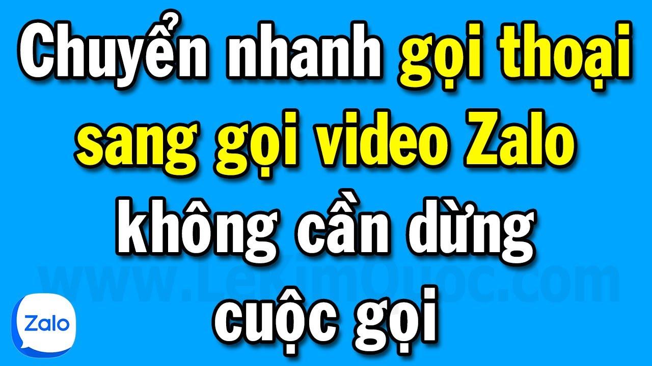 Cách chuyển nhanh Zalo từ gọi thoại sang gọi video không cần dừng cuộc gọi