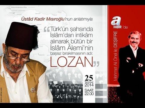 Lozan Meselesi, Üstad Kadir Mısıroğlu, 25.07.2014