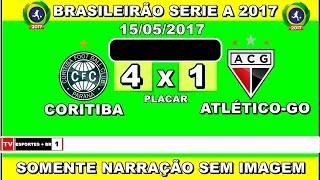 CORITIBA 4X1 ATLÉTICO-GO BRASILEIRÃO SERIE A 2017 {SOMENTE NARRAÇÃO}
