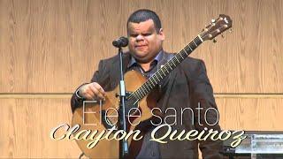 Ele é Santo - Clayton Queiroz e Thais de Souza