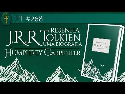 TT #268 - Resenha J.R.R. Tolkien: Uma biografia - Humphrey Carpenter (Edição 2018)