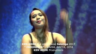"Video KEN AROK Salatiga 2017 live show "" SATU INDONESIA (kotak) "" - Vadia,Dita, Greta MP3, 3GP, MP4, WEBM, AVI, FLV November 2017"