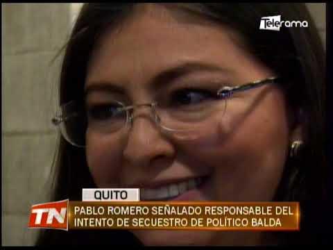 Pablo Romero señalado responsable del intento de secuestro de político Balda