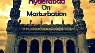 Hyderabad On Masturbation | Awkwardness Unlimited