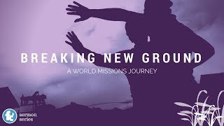 Breaking New Ground: A World Missions Journey – Motive Matters