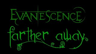 Lyrics to the live performance of the song Farther Away by the american rock band, Evanescence. From the album, Anywhere But Home. ***I DO NOT OWN ...