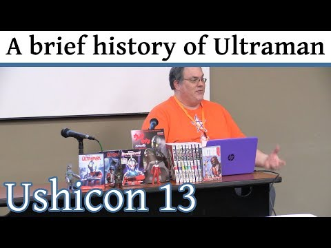 A brief history of Ultraman (Ushicon 13)