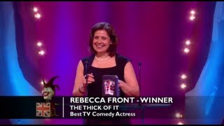 Rebecca Front has been awarded with the win for  Best TV Comedy Actress!The concept for the Awards was originally devised and produced by British TV legend, Michael Hurll to promote homegrown comedy talent. The original show was presented by Michael Parkinson and winners included VICTORIA WOOD as Best Live Stand-up, PAULINE QUIRKE as Best TV Comedy Newcomer, and DROP THE DEAD DONKEY as the Best New TV Comedy. Other winners included RUSS ABBOTT, CLIVE JAMES & ROWAN ATKINSON.http://www.britishcomedyawards.com/https://twitter.com/comedyawardshttp://www.facebook.com/pages/British-Comedy-Awards/160295097348405