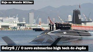 Seiryū, o novo submarino high tech do Japão