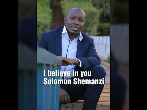 I believe in you by Solomon Shemanzi
