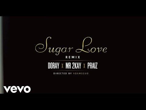 DORAY - Sugar Love [Remix] (Official Video) ft. Mr. 2Kay & Praiz