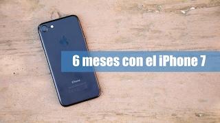 iPhone 7 tras 6 meses de uso - Análisis y opinión en Español, iPhone, Apple, iphone 7