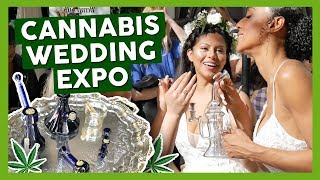 CANNABIS WEDDING EXPO in Los Angeles! 💒 by That High Couple