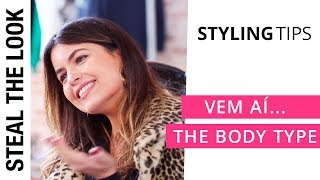 #Vem aí... The Body Type com Roberta Weber | Steal the Look Styling Tips