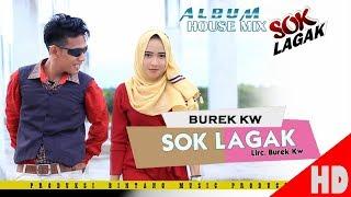Video BUREK KW - SOK LAGAK ( Album House mix Sok Lagak ) HD Video Quality 2018 MP3, 3GP, MP4, WEBM, AVI, FLV Oktober 2018