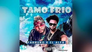 TAMO FRIO - FARRUKO & EL ALFA EL JEFE (Audio Oficial)