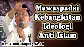 Video Mewaspadai Kebangkitan Ideologi Anti Islam | Ust. Drs. Alfian Tanjung M.Pd MP3, 3GP, MP4, WEBM, AVI, FLV Juni 2019
