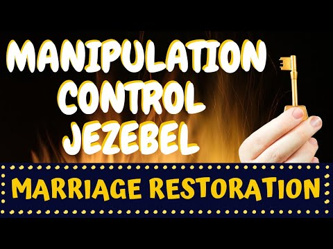 Manipulation, Control, Jezebel-Marriage Restoration
