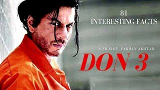 81 Interesting facts |  DON 3  | Shahrukh Khan |Deepika Padukone