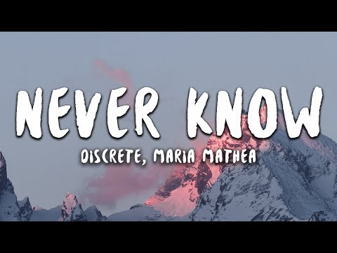 Discrete - Never Know (Lyrics) Ft. Maria Mathea