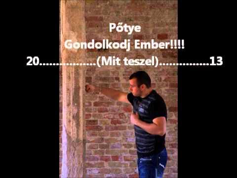 Pőtye-Gondolkodj Ember ( Mit teszel ).2013
