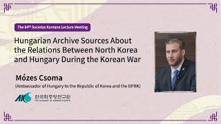 Hungarian Archive Sources of North Korea and Hungary During the Korean War
