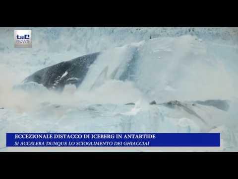 ALLARME ANTARTICO, DISTACCO DI UN IMMENSO ICEBERG