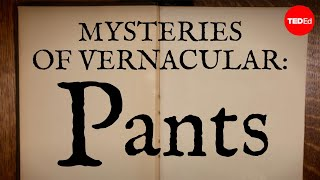 Mysteries of vernacular: Pants - Jessica Oreck