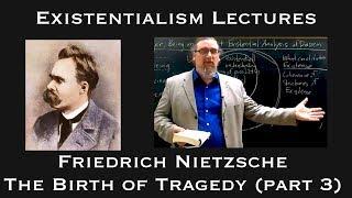 Existentialism:  Friedrich Nietzsche, The Birth Of Tragedy (part 3)