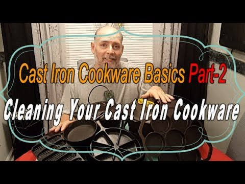 Cast Iron Cookware Basics Part-2 Cleaning Your Cast Iron Cookware