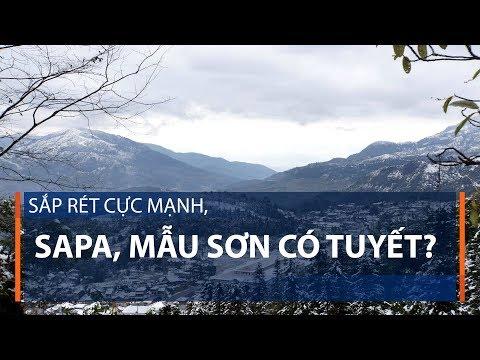 Sắp rét cực mạnh, Sapa, Mẫu Sơn có tuyết? | VTC1 - Thời lượng: 103 giây.