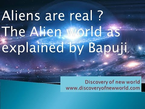Aliens are real ? The Alien-world as explained by Bapuji