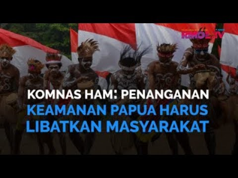 Komnas HAM: Penanganan Keamanan Papua Harus Libatkan Masyarakat
