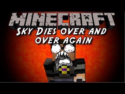 Minecraft: Sky Dies Over and Over Again