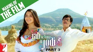 Making Of The Film - Rab Ne Bana Di Jodi | Part 3 | Shah Rukh Khan | Anushka Sharma