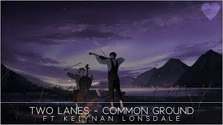 TWO LANES - Common Ground (ft. Keiynan Lonsdale)