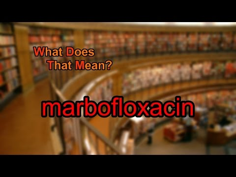 What does marbofloxacin mean?