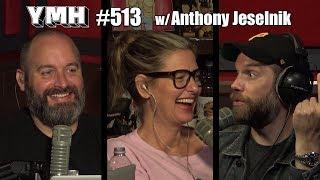 Your Mom's House Podcast - Ep. 513 w/ Anthony Jeselnik