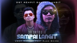 Video Usop Mentor feat. Ajak Shiro - SAMPAI LANGIT (OST REMPIT SAMPAI LANGIT OFFICIAL)[HD] MP3, 3GP, MP4, WEBM, AVI, FLV Maret 2018