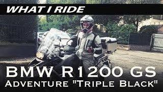 4. WHAT I RIDE: BMW R1200GS ADVENTURE triple black