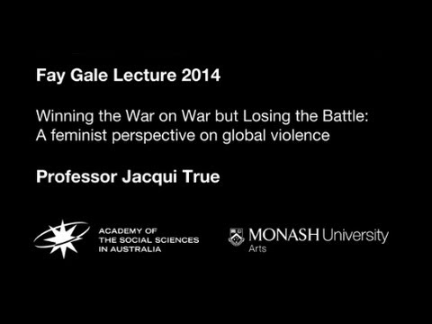 View Fay Gale Lecture 2014: Winning the war on war but losing the battle: a feminist perspective on global violence video