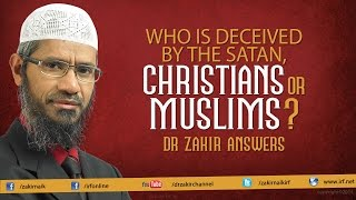 Video Who is Deceived by the Satan, Christians or Muslims? Dr Zakir Answers MP3, 3GP, MP4, WEBM, AVI, FLV Maret 2019