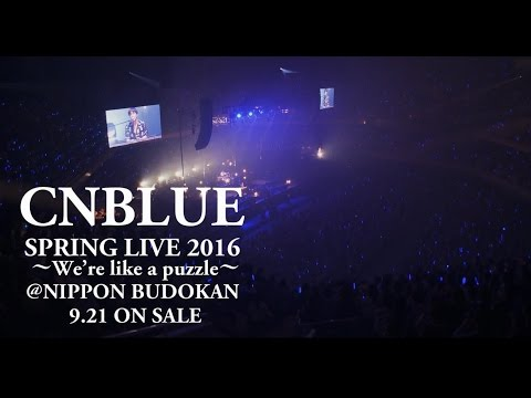 CNBLUE 『SPRING LIVE 2016~We're like a puzzle~ @ NIPPON BUDOKAN』 ダイジェスト映像