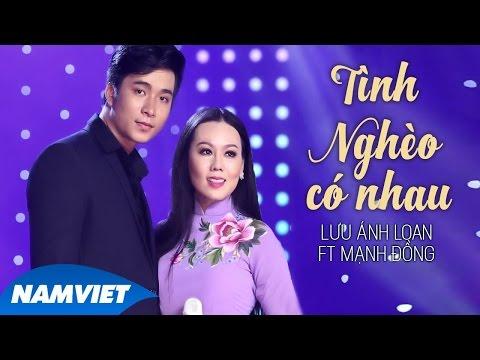 Tình Nghèo Có Nhau - Lưu Ánh Loan ft Mạnh Đồng (MV OFFICIAL) - Thời lượng: 4:12.
