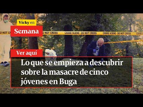 🔴  Lo que se empieza a descubrir sobre la masacre de cinco jóvenes en Buga | Vicky en Semana